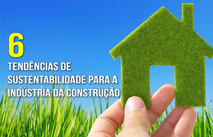 Seis tendências de sustentabilidade para a indústria da construção